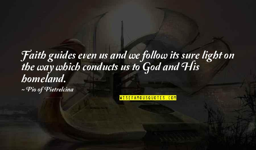 Pio Pietrelcina Quotes By Pio Of Pietrelcina: Faith guides even us and we follow its