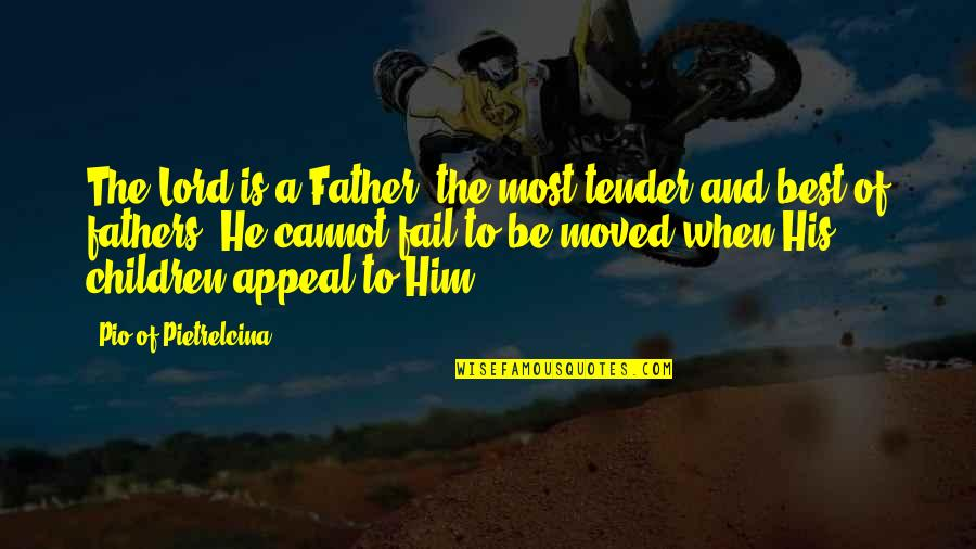 Pio Pietrelcina Quotes By Pio Of Pietrelcina: The Lord is a Father, the most tender