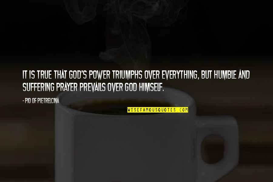 Pio Pietrelcina Quotes By Pio Of Pietrelcina: It is true that God's power triumphs over