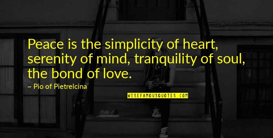 Pio Pietrelcina Quotes By Pio Of Pietrelcina: Peace is the simplicity of heart, serenity of