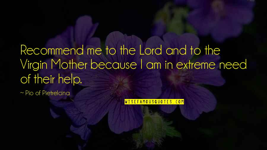 Pio Pietrelcina Quotes By Pio Of Pietrelcina: Recommend me to the Lord and to the