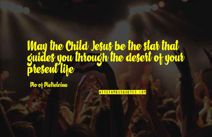 Pio Pietrelcina Quotes By Pio Of Pietrelcina: May the Child Jesus be the star that