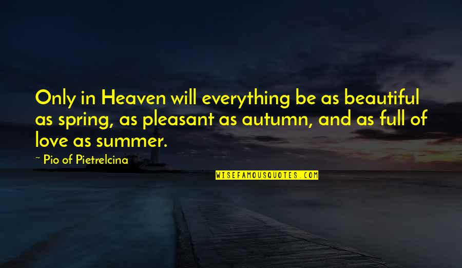 Pio Pietrelcina Quotes By Pio Of Pietrelcina: Only in Heaven will everything be as beautiful