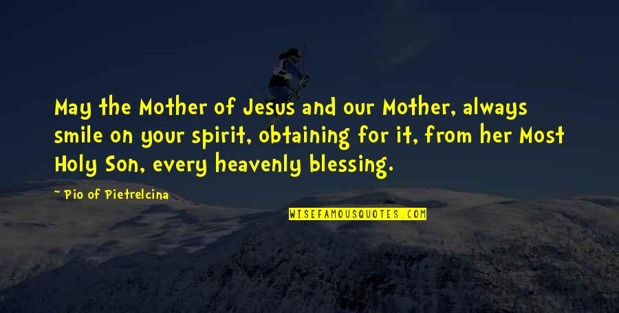Pio Pietrelcina Quotes By Pio Of Pietrelcina: May the Mother of Jesus and our Mother,