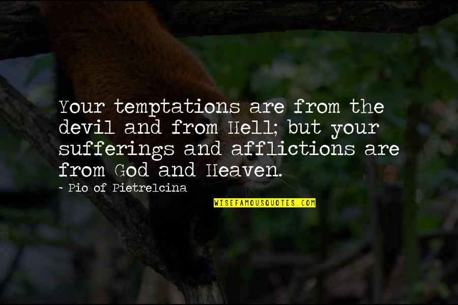 Pio Pietrelcina Quotes By Pio Of Pietrelcina: Your temptations are from the devil and from