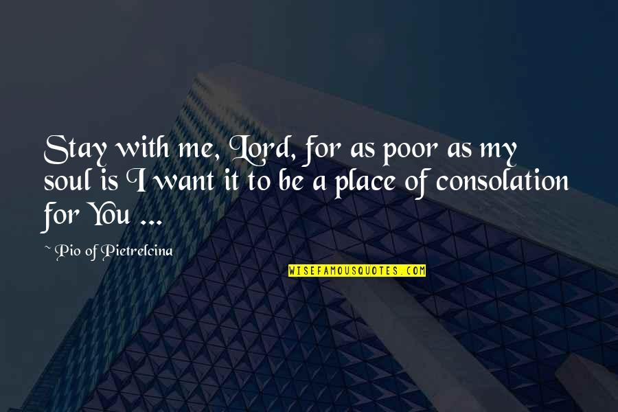 Pio Pietrelcina Quotes By Pio Of Pietrelcina: Stay with me, Lord, for as poor as