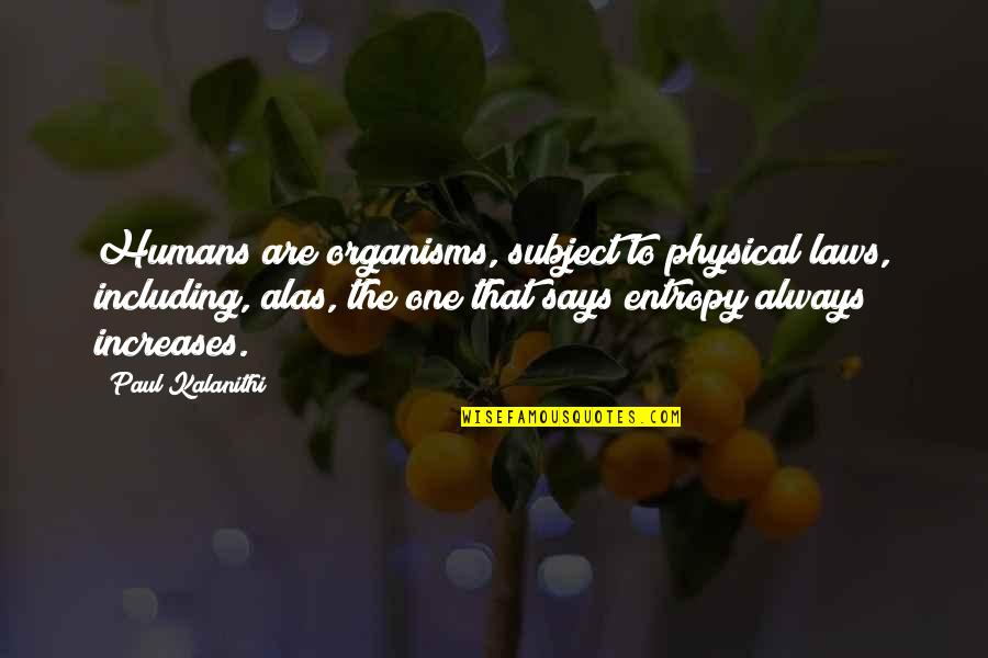 Piolets Quotes By Paul Kalanithi: Humans are organisms, subject to physical laws, including,