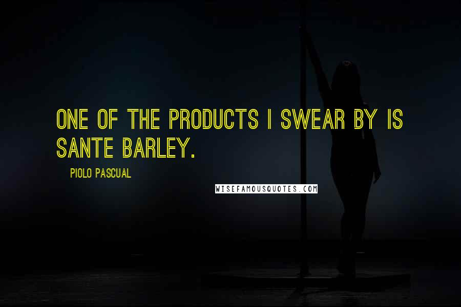 Piolo Pascual quotes: One of the products I swear by is Sante Barley.