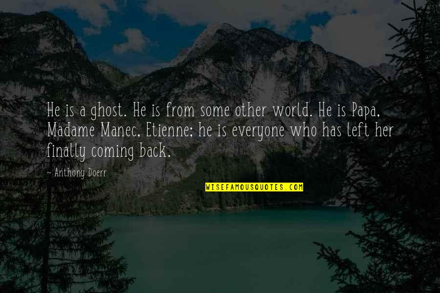 Pios Quotes By Anthony Doerr: He is a ghost. He is from some