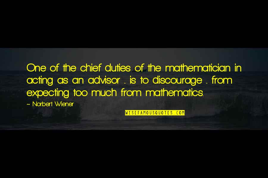 Pios Quotes By Norbert Wiener: One of the chief duties of the mathematician