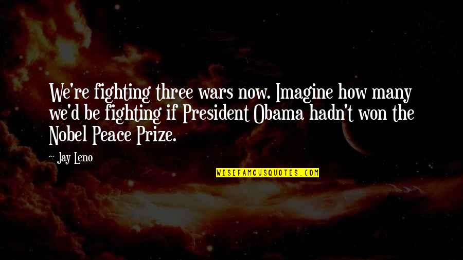 Pipp Quotes By Jay Leno: We're fighting three wars now. Imagine how many