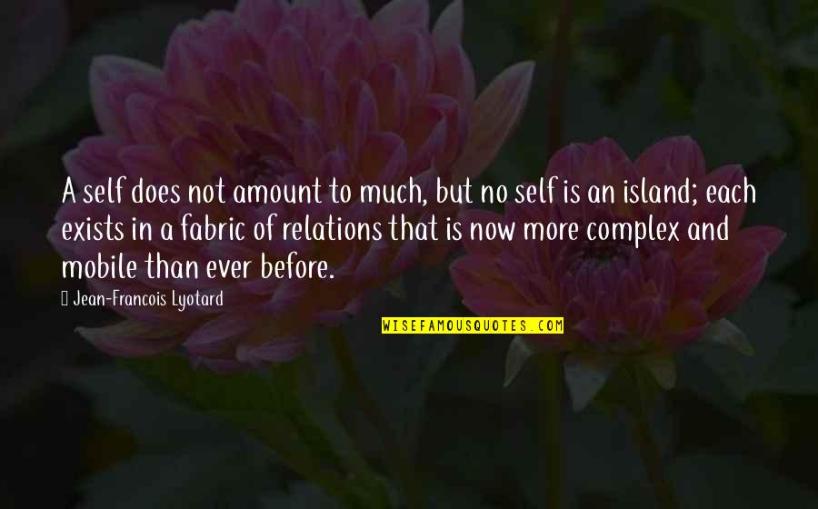 Pipp Quotes By Jean-Francois Lyotard: A self does not amount to much, but