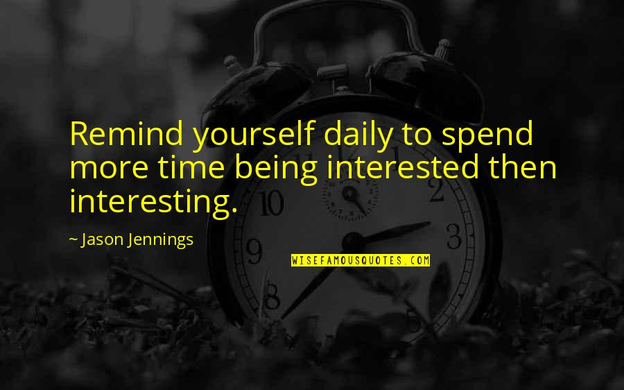 Piru Blood Quotes By Jason Jennings: Remind yourself daily to spend more time being