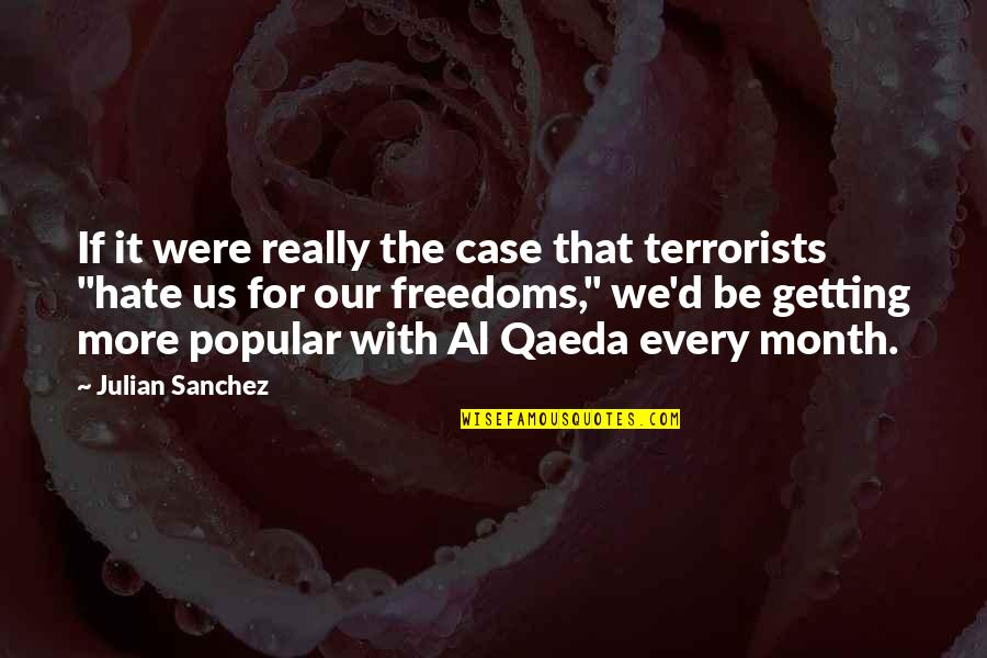 Piru Blood Quotes By Julian Sanchez: If it were really the case that terrorists
