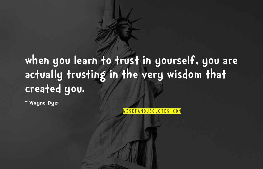 Piru Blood Quotes By Wayne Dyer: when you learn to trust in yourself, you