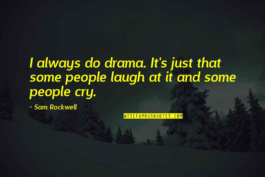 Pisarev Quotes By Sam Rockwell: I always do drama. It's just that some