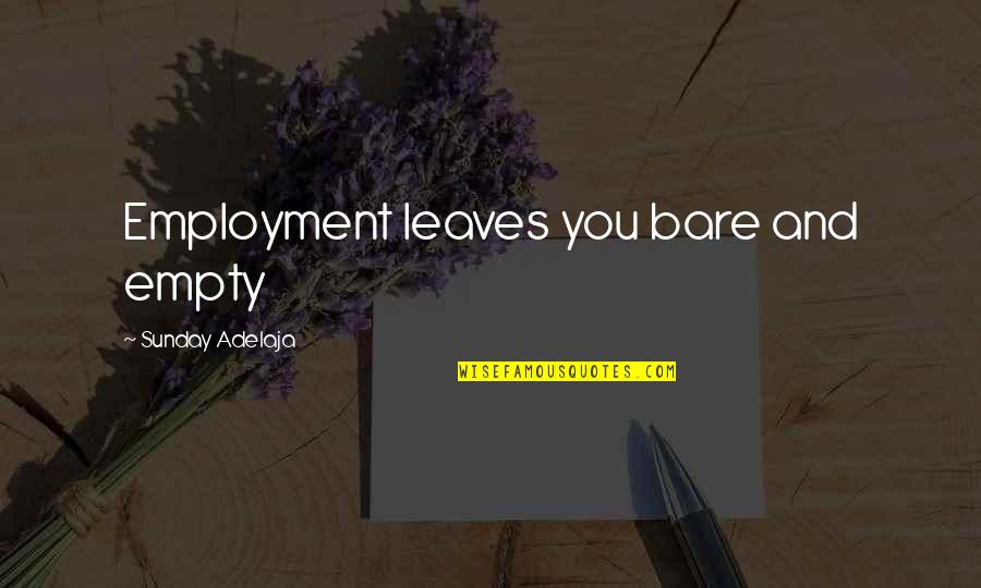 Pisarev Quotes By Sunday Adelaja: Employment leaves you bare and empty