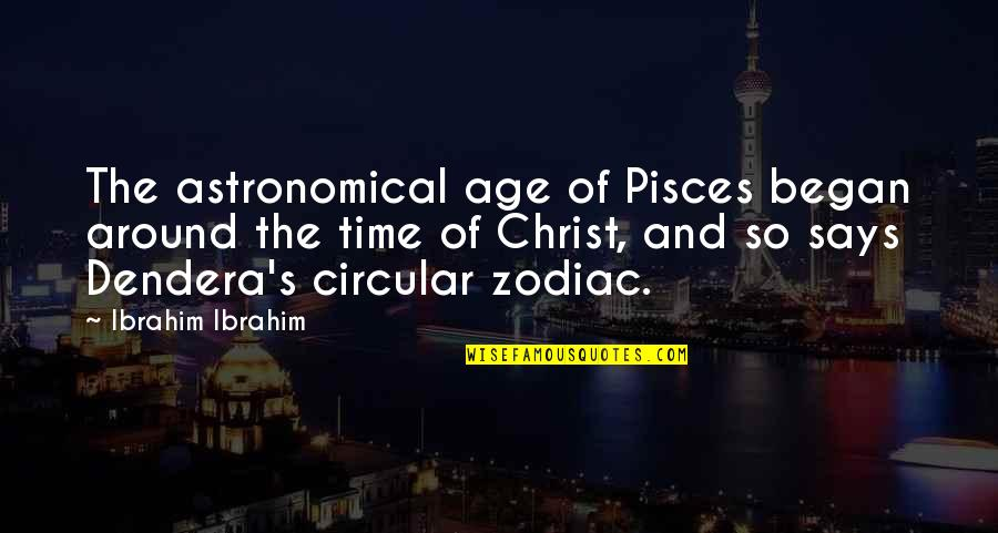 Pisces Quotes By Ibrahim Ibrahim: The astronomical age of Pisces began around the