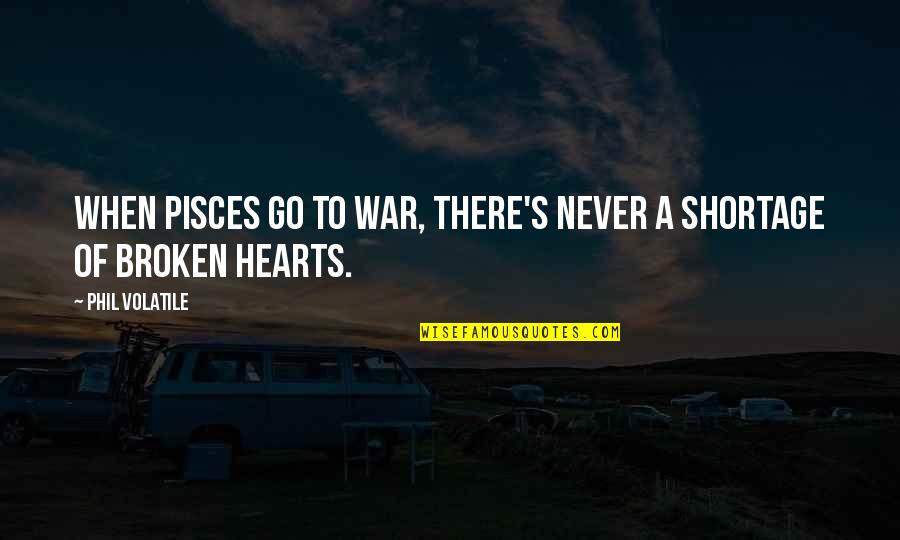Pisces Quotes By Phil Volatile: When Pisces go to war, there's never a