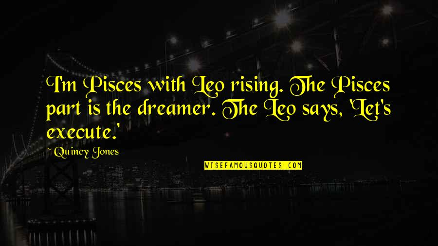 Pisces Quotes By Quincy Jones: I'm Pisces with Leo rising. The Pisces part