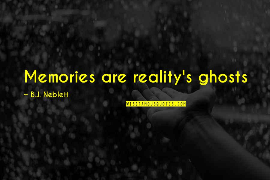 Pissed Quotes And Quotes By B.J. Neblett: Memories are reality's ghosts