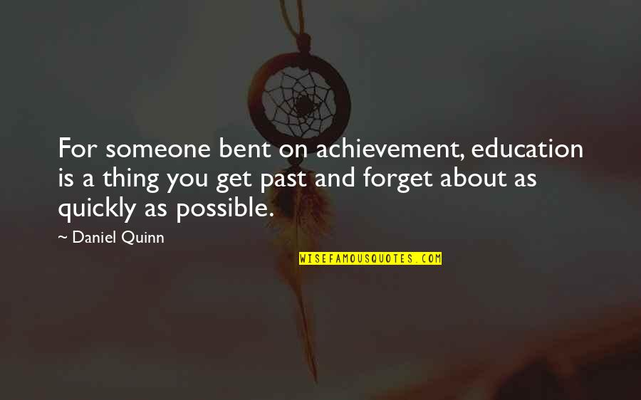 Pissed Quotes And Quotes By Daniel Quinn: For someone bent on achievement, education is a