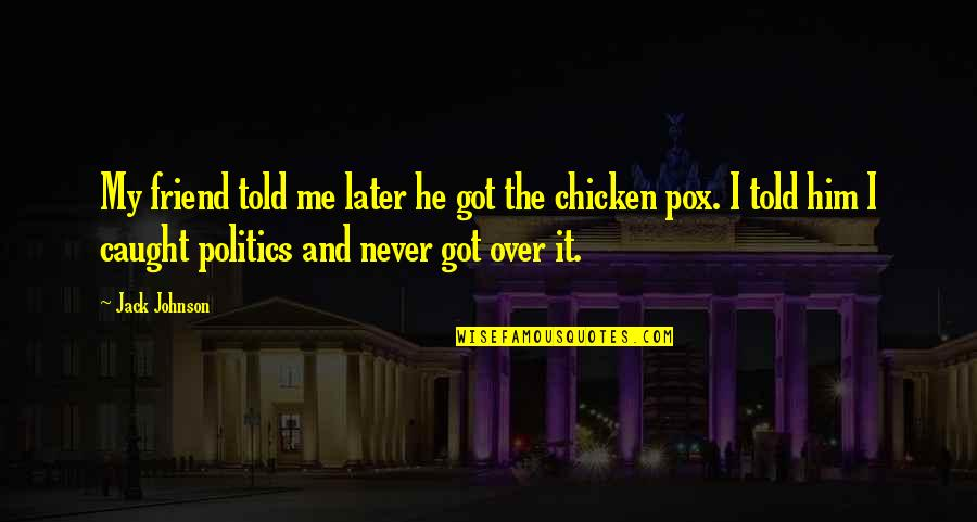 Pissed Quotes And Quotes By Jack Johnson: My friend told me later he got the