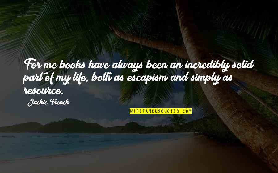Pissed Quotes And Quotes By Jackie French: For me books have always been an incredibly