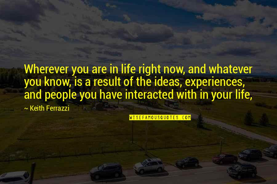 Pissed Quotes And Quotes By Keith Ferrazzi: Wherever you are in life right now, and