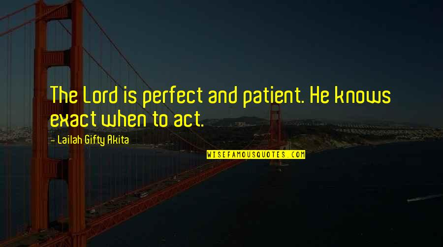 Pissed Quotes And Quotes By Lailah Gifty Akita: The Lord is perfect and patient. He knows