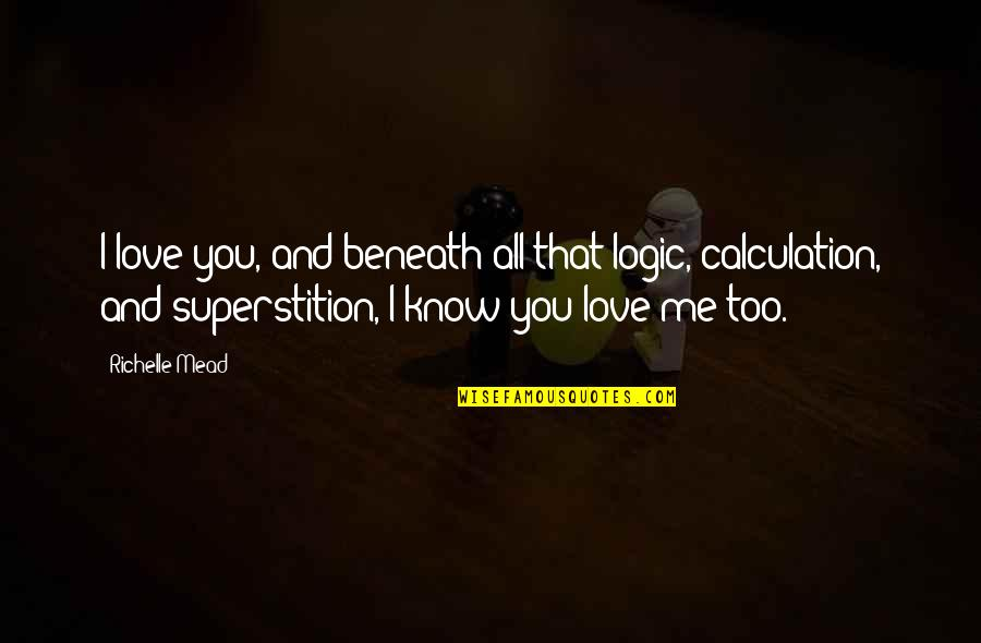 Pissed Quotes And Quotes By Richelle Mead: I love you, and beneath all that logic,