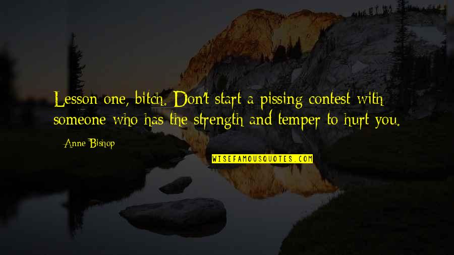 Pissing Quotes By Anne Bishop: Lesson one, bitch. Don't start a pissing contest