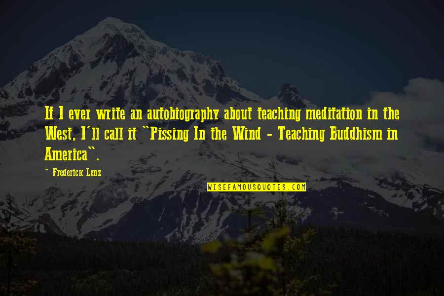 Pissing Quotes By Frederick Lenz: If I ever write an autobiography about teaching
