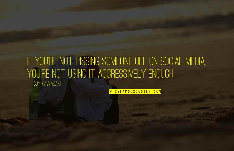 Pissing Quotes By Guy Kawasaki: If you're not pissing someone off on social