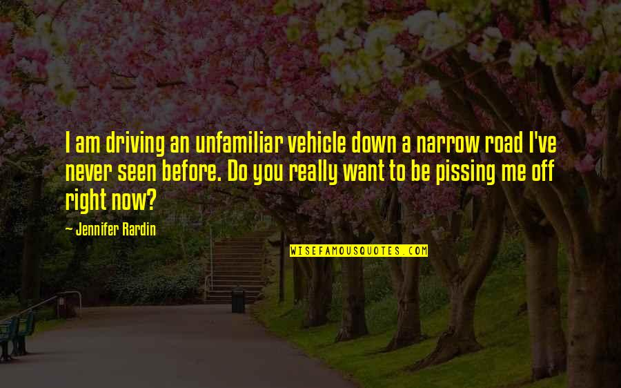 Pissing Quotes By Jennifer Rardin: I am driving an unfamiliar vehicle down a