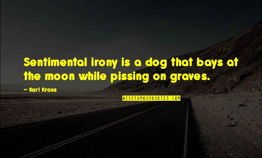 Pissing Quotes By Karl Kraus: Sentimental irony is a dog that bays at