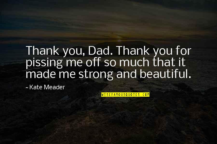 Pissing Quotes By Kate Meader: Thank you, Dad. Thank you for pissing me