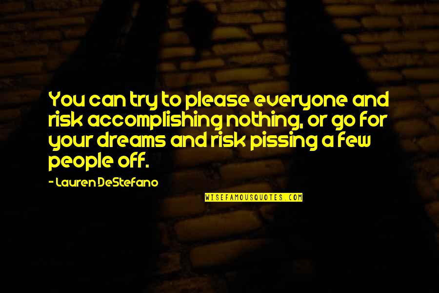 Pissing Quotes By Lauren DeStefano: You can try to please everyone and risk