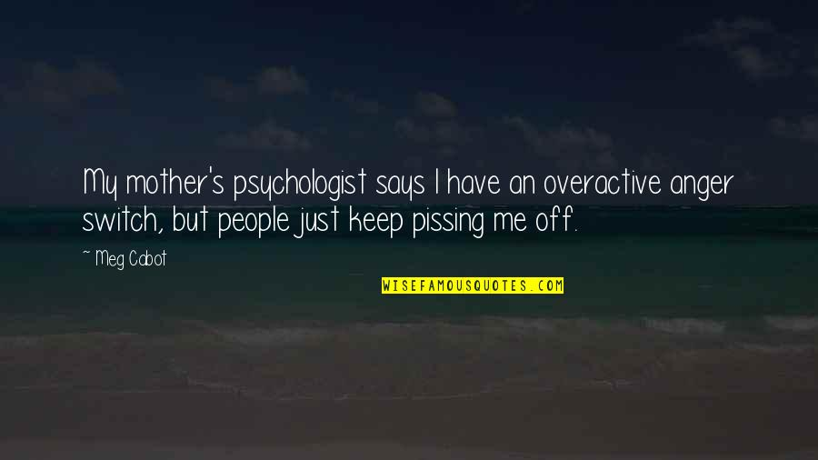 Pissing Quotes By Meg Cabot: My mother's psychologist says I have an overactive