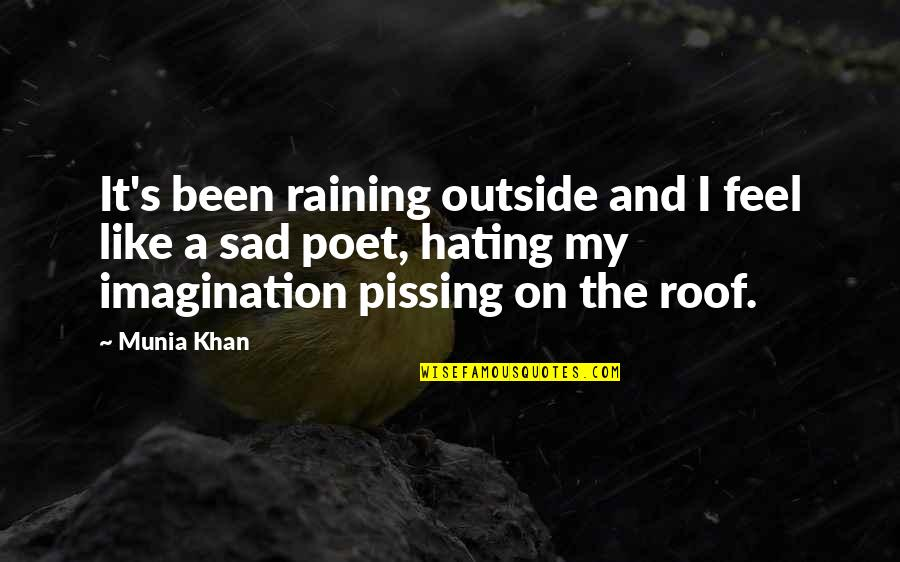Pissing Quotes By Munia Khan: It's been raining outside and I feel like