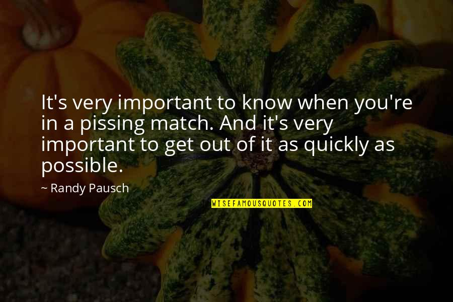Pissing Quotes By Randy Pausch: It's very important to know when you're in