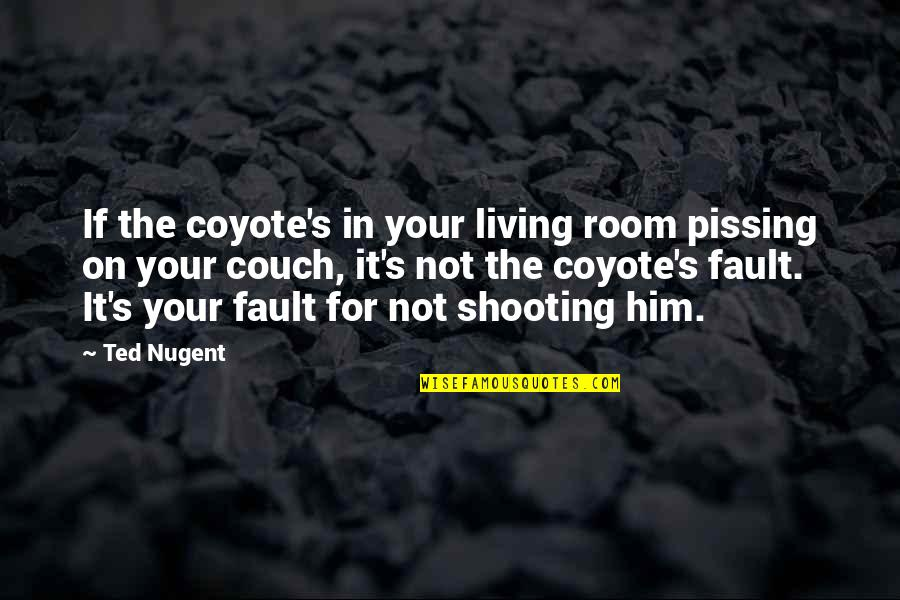 Pissing Quotes By Ted Nugent: If the coyote's in your living room pissing