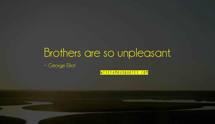 Pistol Shooting Quotes By George Eliot: Brothers are so unpleasant.