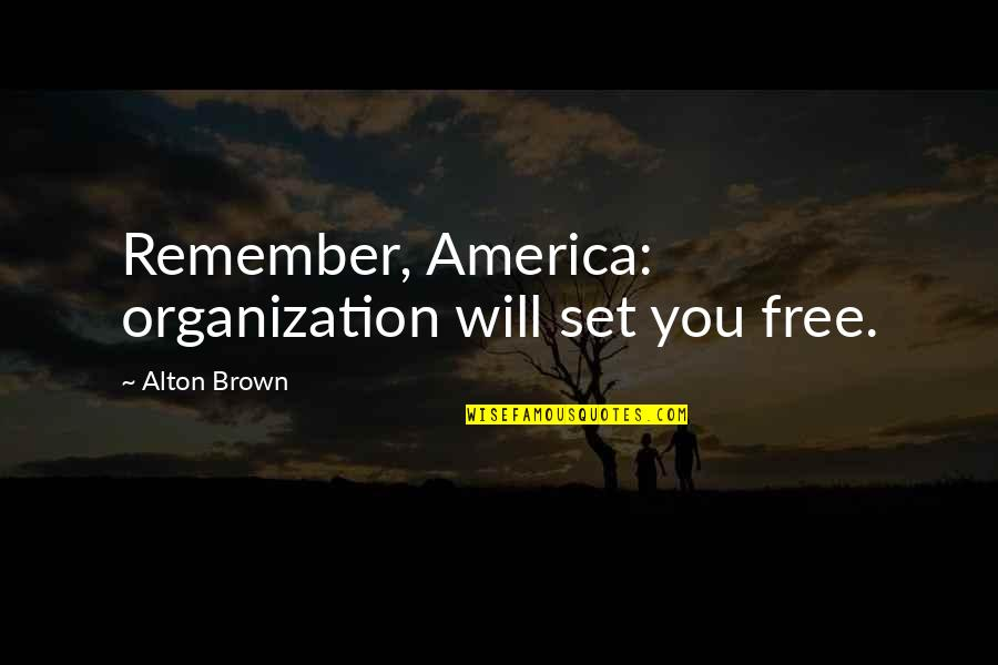 Pistola Quotes By Alton Brown: Remember, America: organization will set you free.