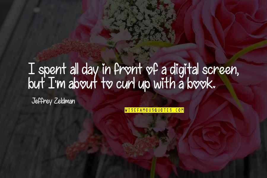 Pistola Quotes By Jeffrey Zeldman: I spent all day in front of a