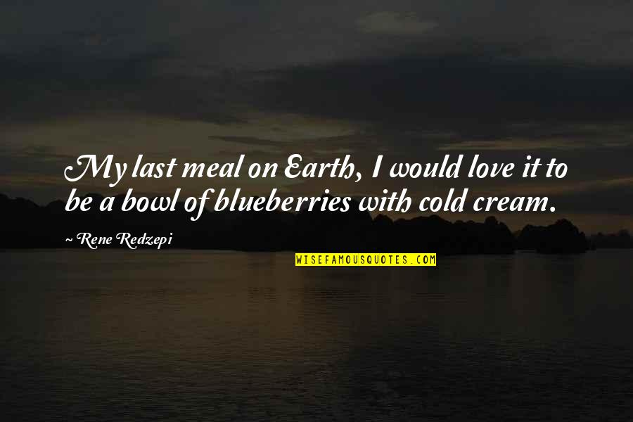 Pistola Quotes By Rene Redzepi: My last meal on Earth, I would love