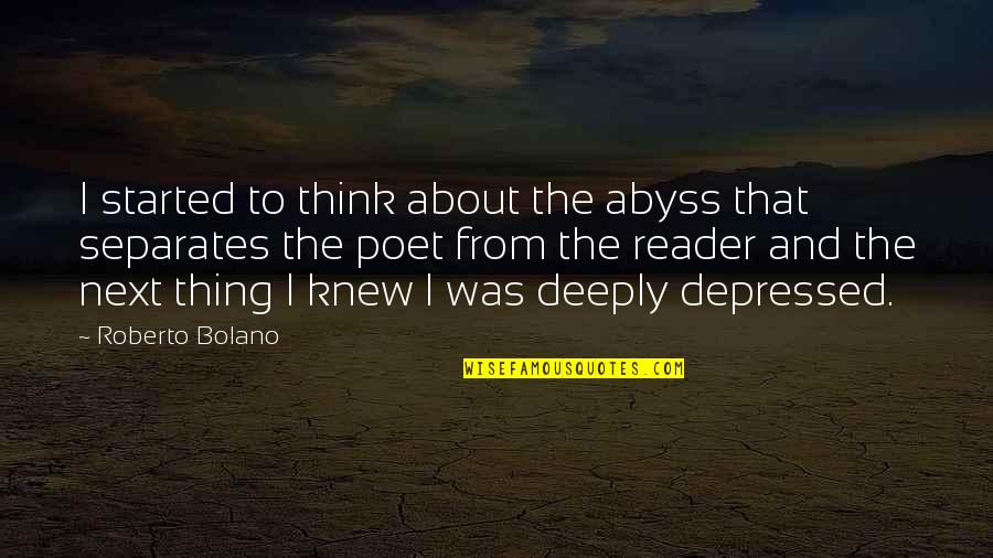 Pistola Quotes By Roberto Bolano: I started to think about the abyss that