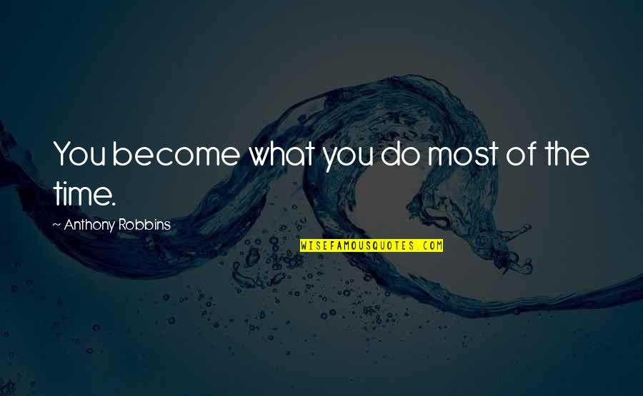 Pit Bull Terrier Quotes By Anthony Robbins: You become what you do most of the