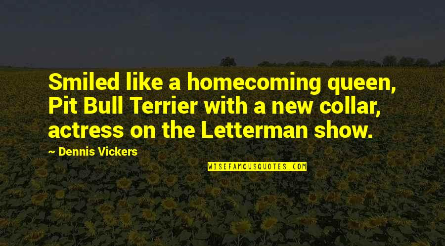 Pit Bull Terrier Quotes By Dennis Vickers: Smiled like a homecoming queen, Pit Bull Terrier