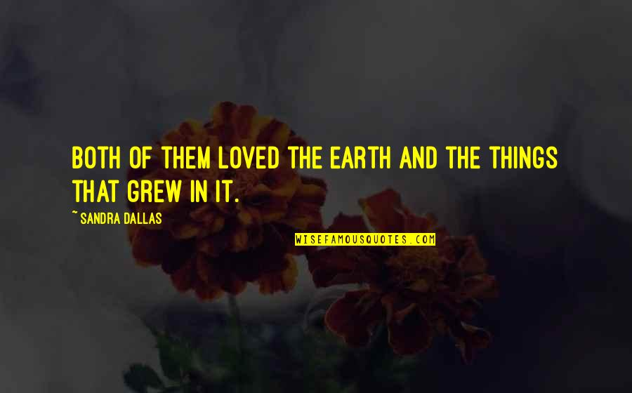 Pit Bull Terrier Quotes By Sandra Dallas: Both of them loved the earth and the